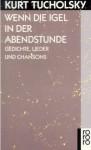 Wenn die Igel in der Abendstunde: Gedichte, Lieder Und Chansons - Kurt Tucholsky, Ignaz Wrobel