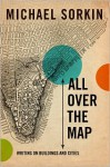 All Over the Map: Writing on Buildings and Cities - Michael Sorkin