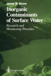 Inorganic Contaminants of Surface Water: Research and Monitoring Priorities (Springer Series on Environmental Management) - James W. Moore