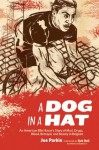 A Dog in a Hat: An American Bike Racer's Story of Mud, Drugs, Blood, Betrayal, and Beauty in Belgium - Joe Parkin