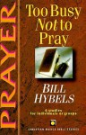 Prayer: Too Busy Not to Pray : 6 Studies for Individuals or Groups - Bill Hybels