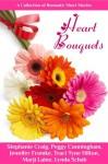 Heart Bouquets - Stephanie Craig, Peggy Cunningham, Jennifer Fromke, Traci Tyne Hilton, Marji Laine, Lynda Schab
