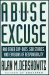 The Abuse Excuse: And Other Cop-Outs, Sob Stories, and Evasions of Responsibility - Alan M. Dershowitz