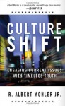 Culture Shift: Engaging Current Issues with Timeless Truth - R. Albert Mohler Jr.