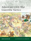 American Civil War Guerrilla Tactics - Sean McLachlan, Gerry Embleton