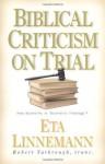 Biblical Criticism on Trial: How Scientific Is Scientific Theology? - Eta Linnemann
