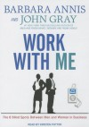 Work With Me: The 8 Blind Spots Between Men and Women in Business - Barbara Annis, John Nicholas Gray, Kirsten Potter