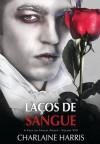 Laços de Sangue (Sangue Fresco, #8) - Renato Carreira, Charlaine Harris