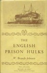 The English Prison Hulks - W.R. Johnson