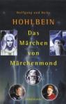 Das Märchen von Märchenmond - Wolfgang Hohlbein, Heike Hohlbein, Arndt Drechsler