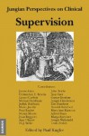 Jungian Perspectives on Clinical Supervision - John Beebe, Lionel Corbet, Mario Jacoby, Donald Kalsched, Joseph Henderson, Michael Fordham, Marga Speicher, Alfred Plaut, et al., Paul Kugler