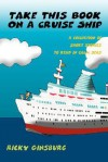 Take This Book on a Cruise Ship: A Collection of Short Stories to Read in Calm Seas - Ricky Ginsburg