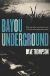 Bayou Underground: Tracing the Mythical Roots of American Popular Music - Dave Thompson