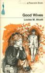 Good Wives (Peacock Books) - Louisa May Alcott