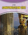At the Construction Site - Richard Spilsbury