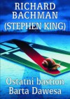 Ostatni bastion Barta Dawesa - Richard Bachman
