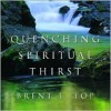 Quenching Spiritual Thirst - Brent L. Top