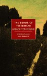 The Snows of Yesteryear - Gregor von Rezzori, John Banville, H. F. Broch De Rothermann