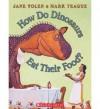 How Do Dinosaurs Eat Their Food? - Jane Yolen, Mark Teague