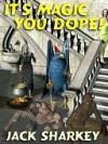 It's Magic, You Dope! - Jack Sharkey