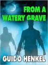 From A Watery Grave - Guido Henkel