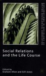 Social Relations and the Life Course - Graham Allan, Gill Jones