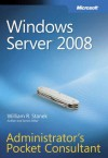Windows Server 2008 Administrator's Pocket Consultant (Pro - Administrator's Pocket Consultant) - William R. Stanek