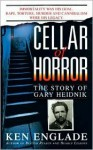 Cellar of Horror: The Story of Gary Heidnik - Ken Englade