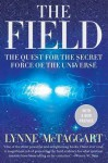 The Field Updated Ed: The Quest for the Secret Force of the Universe - Lynne McTaggart