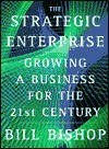 The Strategic Enterprise: Growing a Business for the 21st Century - Bill Bishop