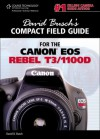 David Busch's Compact Field Guide for the Canon EOS Rebel T3/1100D, 1st Edition - David D. Busch