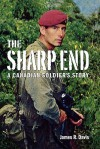 The Sharp End: A Canadian Soldier's Story - James R. Davis