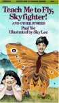 Teach Me to Fly, Skyfighter!: And Other Stories - Paul Yee