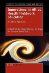 Innovations in Allied Health Fieldwork Education - Lindy McAllister, Margo Paterson, Joy Higgs