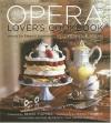 The Opera Lover's Cookbook: Menus for Elegant Entertaining - Francine Segan, Renee Fleming, Mark Thomas