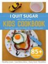I Quit Sugar Kid's Cookbook - Sarah Wilson