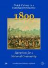 Dutch Culture in a European Perspective 2: 1800: Blueprints for a National Community - Joost Kloek, Wijnand Mijnhardt