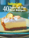 Southern Living: 40 Years of Our Best Recipes: Over 250 Great-Tasting, Tried-and-True Southern Recipes - Southern Living Magazine