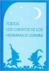 Todos los cuentos de los Hermanos Grimm - Jacob Grimm, Wilhelm Grimm