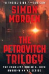 The Petrovitch Trilogy (The Complete First Three Novels) - Simon Morden