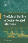 The Role of Biofilms in Device-Related Infections - Mark Shirtliff, Jeff G. Leid