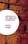 Witness to the German Revolution - Victor Serge
