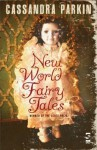 New World Fairy Tales - Cassandra Parkin