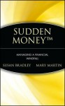 Sudden Money: Managing a Financial Windfall - Susan Bradley, Mary Martin