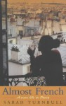 Almost French: A New Life In Paris - Sarah Turnbull