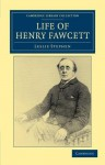Life of Henry Fawcett - Leslie Stephen