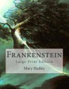 Frankenstein: Large Print Edition - Mary Wollstonecraft Shelley