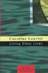 Living Other Lives - Caroline Leavitt