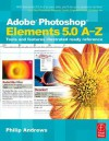 Adobe Photoshop Elements 5.0 A-Z: Tools and Features Illustrated Ready Reference - Philip Andrews