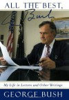 All The Best, George Bush: My Life and Other Writings - George H.W. Bush